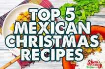 Top 5 Mexican Christmas Recipes